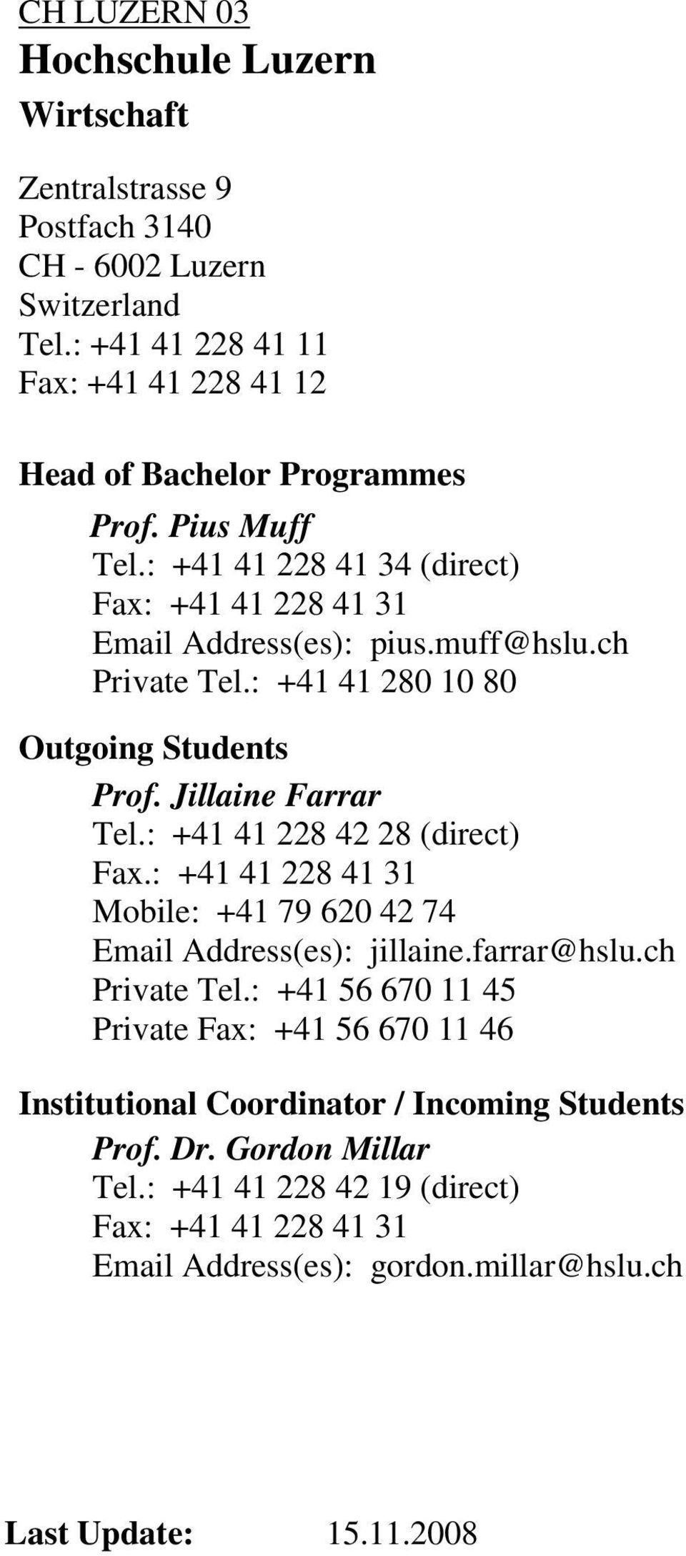ch Private Tel.: +41 41 280 10 80 Outgoing Students Prof. Jillaine Farrar Tel.: +41 41 228 42 28 (direct) Fax.
