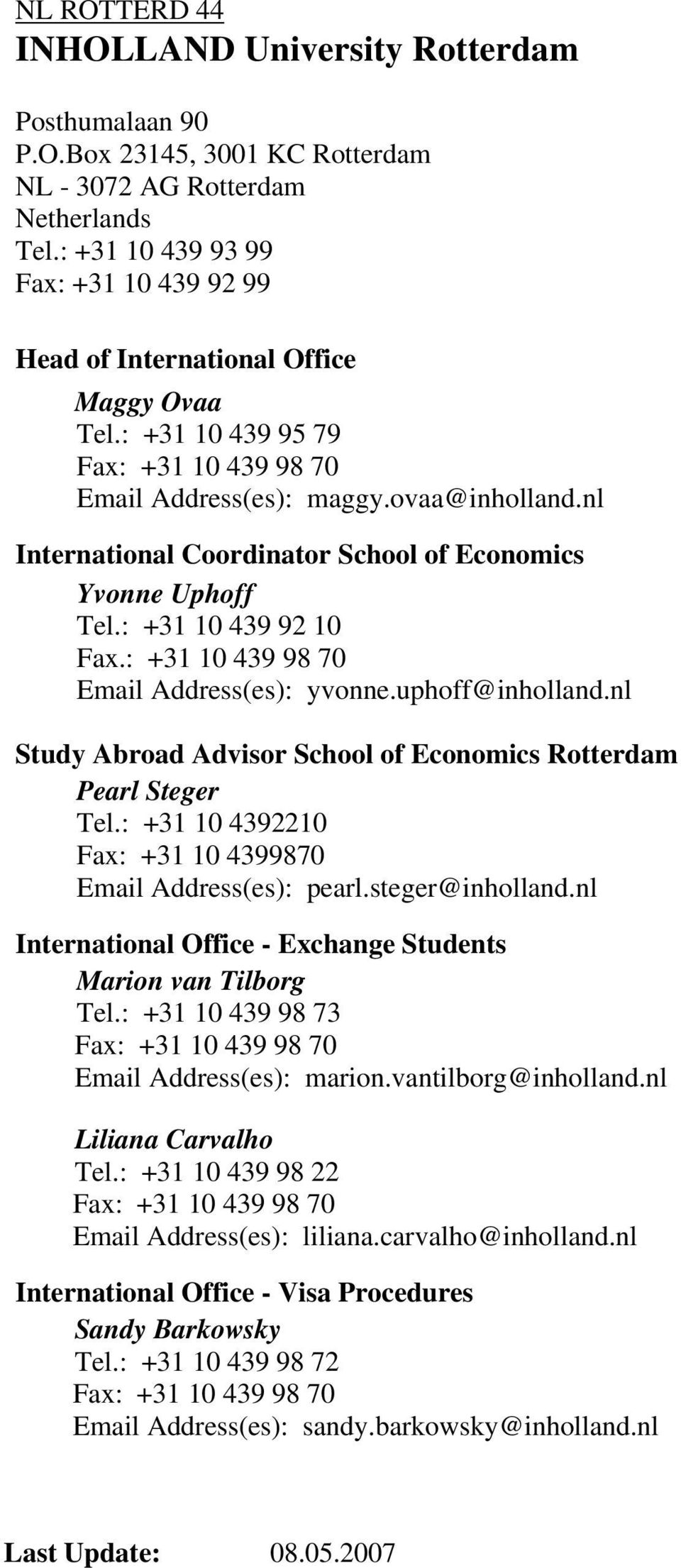 nl International Coordinator School of Economics Yvonne Uphoff Tel.: +31 10 439 92 10 Fax.: +31 10 439 98 70 Email Address(es): yvonne.uphoff@inholland.