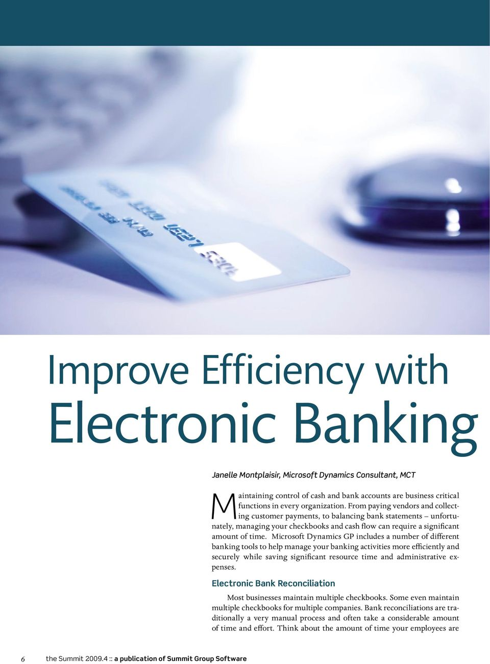 Microsoft Dynamics GP includes a number of different banking tools to help manage your banking activities more efficiently and securely while saving significant resource time and administrative