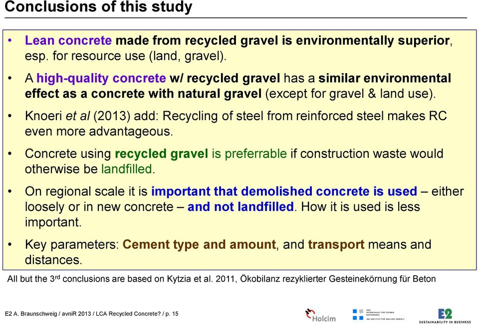 Knoeri et al (2013) add: Recycling of steel from reinforced steel makes RC even more advantageous. Concrete using recycled gravel is preferrable if construction waste would otherwise be landfilled.