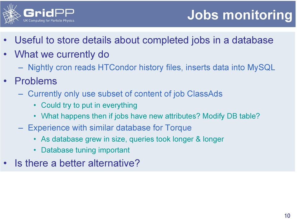 to put in everything What happens then if jobs have new attributes? Modify DB table?