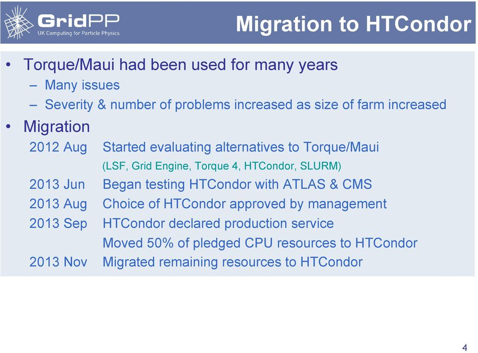 SLURM) 2013 Jun Began testing HTCondor with ATLAS & CMS 2013 Aug Choice of HTCondor approved by management 2013 Sep HTCondor