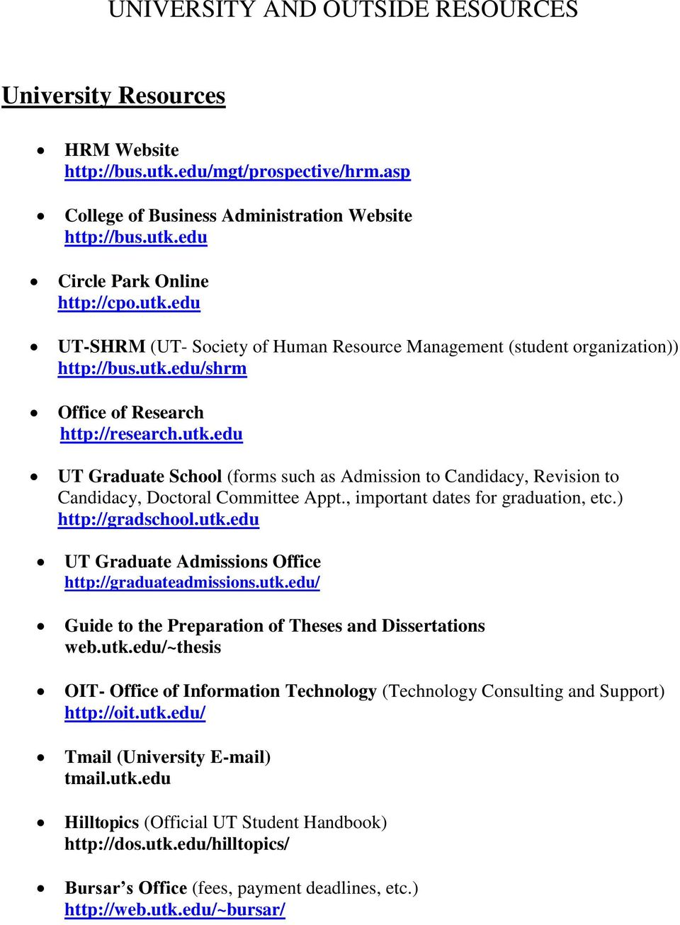 , important dates for graduation, etc.) http://gradschool.utk.edu UT Graduate Admissions Office http://graduateadmissions.utk.edu/ Guide to the Preparation of Theses and Dissertations web.utk.edu/~thesis OIT- Office of Information Technology (Technology Consulting and Support) http://oit.