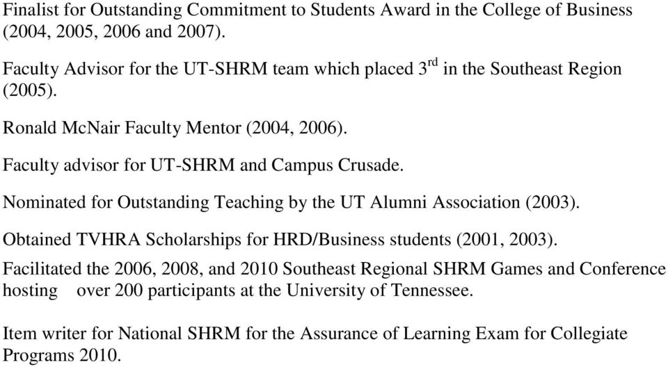 Faculty advisor for UT-SHRM and Campus Crusade. Nominated for Outstanding Teaching by the UT Alumni Association (2003).