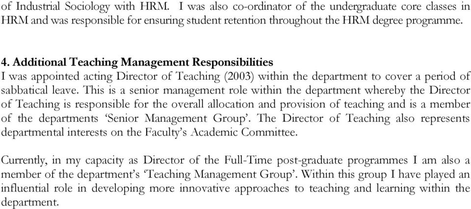 This is a senior management role within the department whereby the Director of Teaching is responsible for the overall allocation and provision of teaching and is a member of the departments Senior