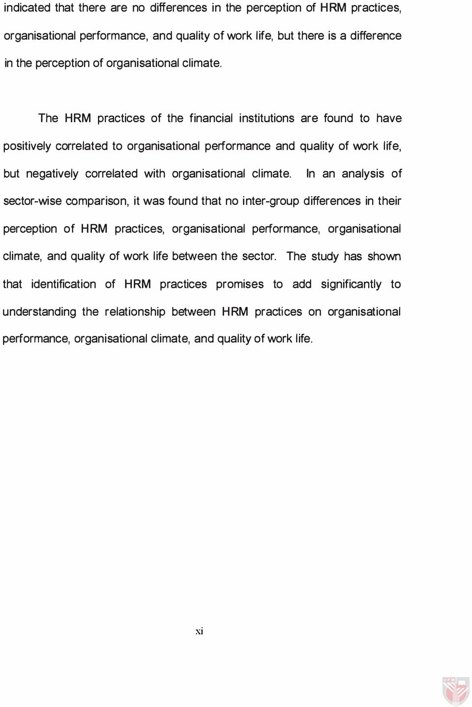 In an analysis of sector-wise comparison, it was found that no inter-group differences in their perception of HRM practices, organisational performance, organisational climate, and quality of work