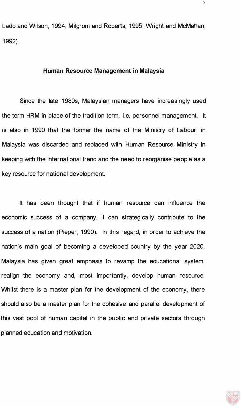 It is also in 1990 that the former the name of the Ministry of Labour, in Malaysia was discarded and replaced with Human Resource Ministry in keeping with the international trend and the need to