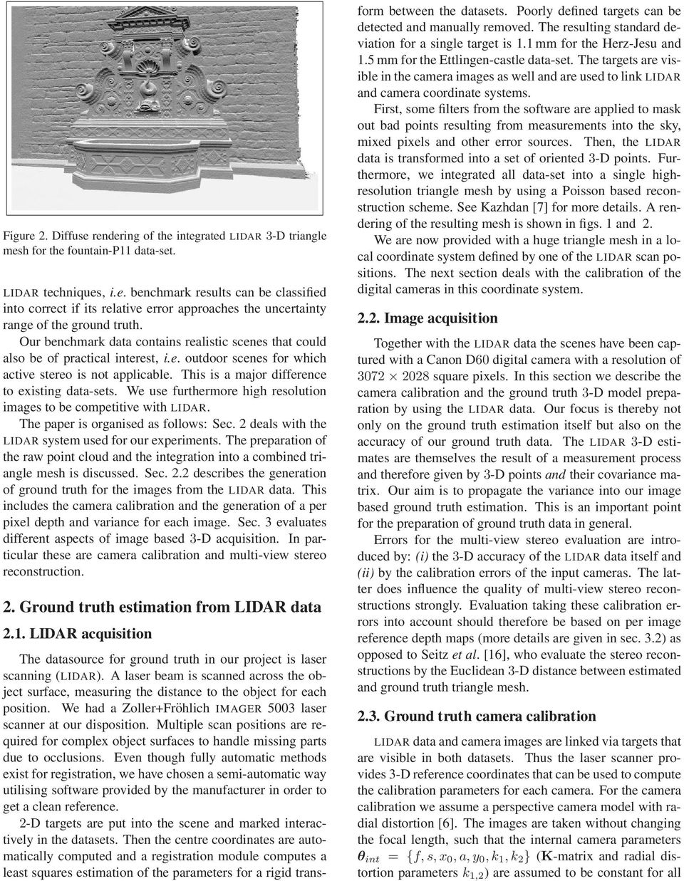 We use furthermore high resolution images to be competitive with LIDAR. The paper is organised as follows: Sec. 2 deals with the LIDAR system used for our experiments.