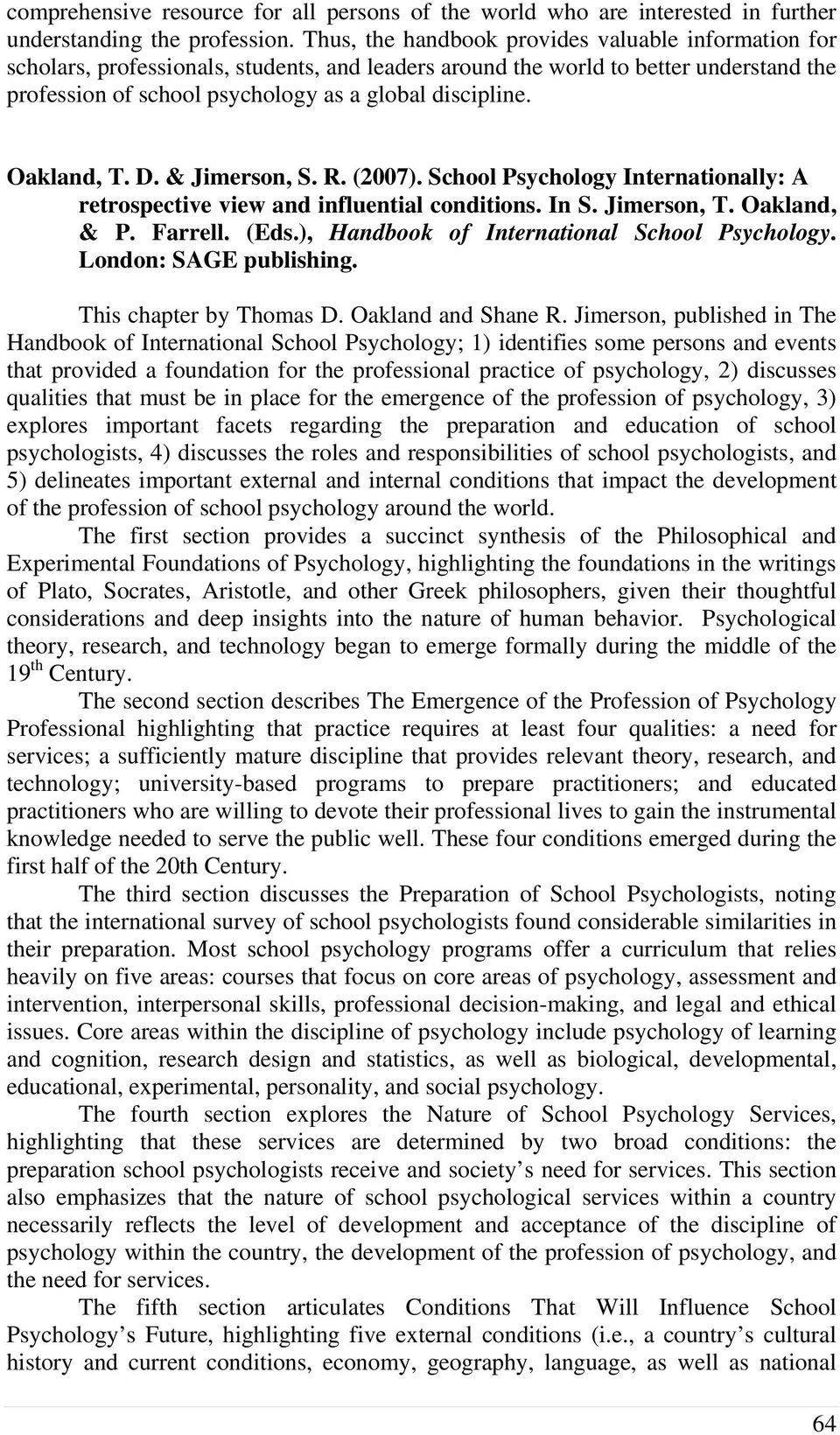 Oakland, T. D. & Jimerson, S. R. (2007). School Psychology Internationally: A retrospective view and influential conditions. In S. Jimerson, T. Oakland, & P. Farrell. (Eds.