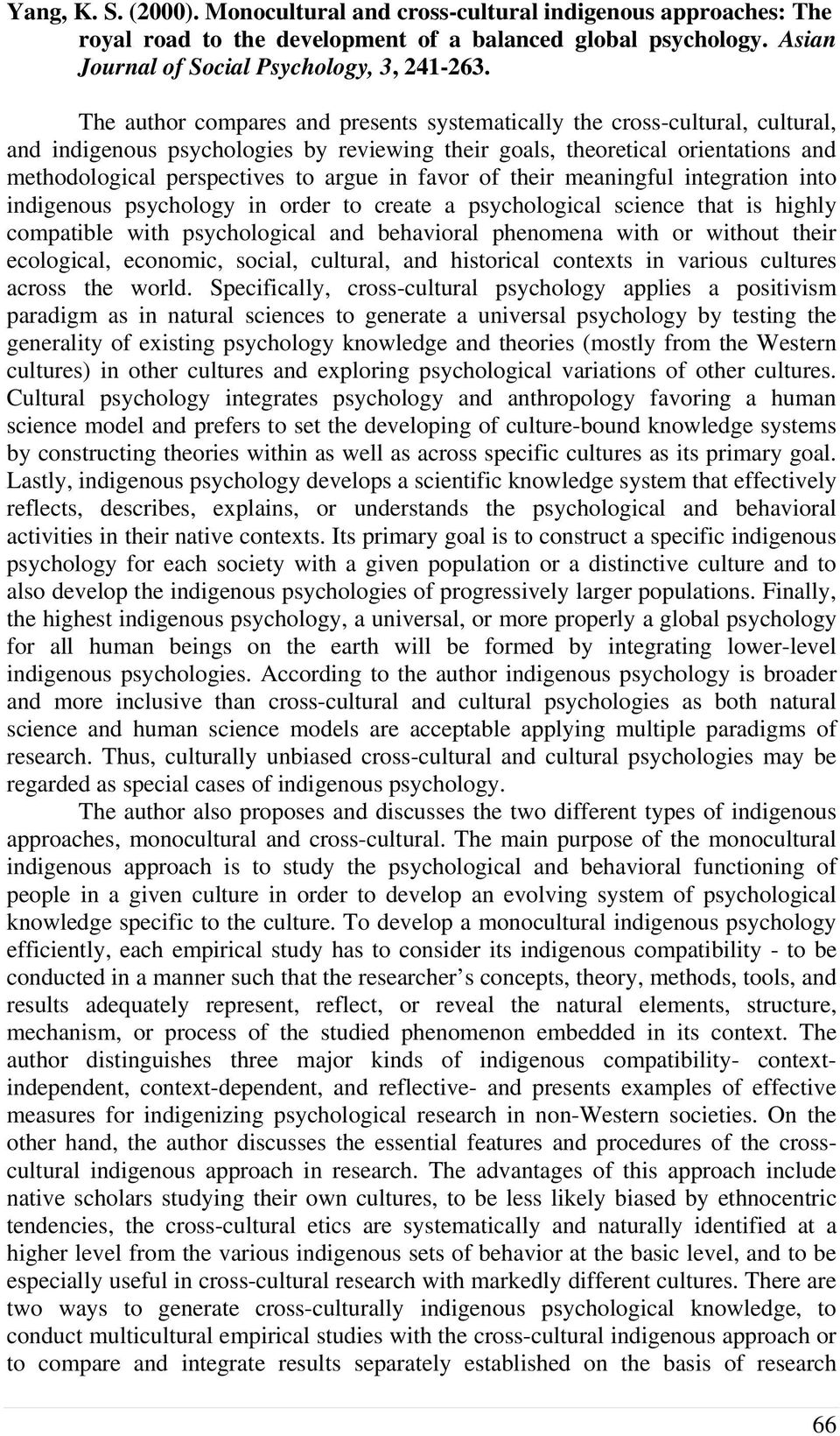 in favor of their meaningful integration into indigenous psychology in order to create a psychological science that is highly compatible with psychological and behavioral phenomena with or without