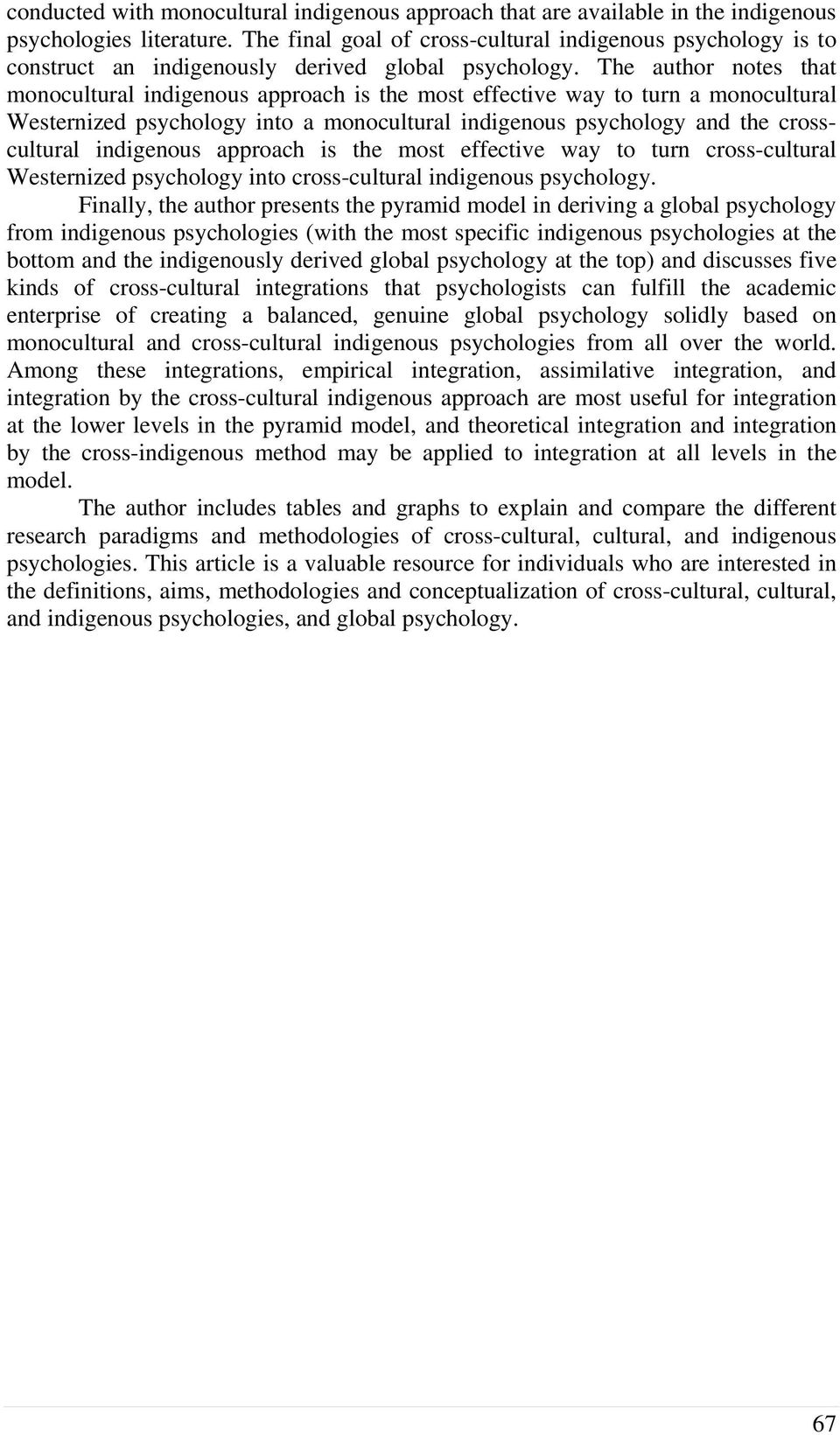 The author notes that monocultural indigenous approach is the most effective way to turn a monocultural Westernized psychology into a monocultural indigenous psychology and the crosscultural
