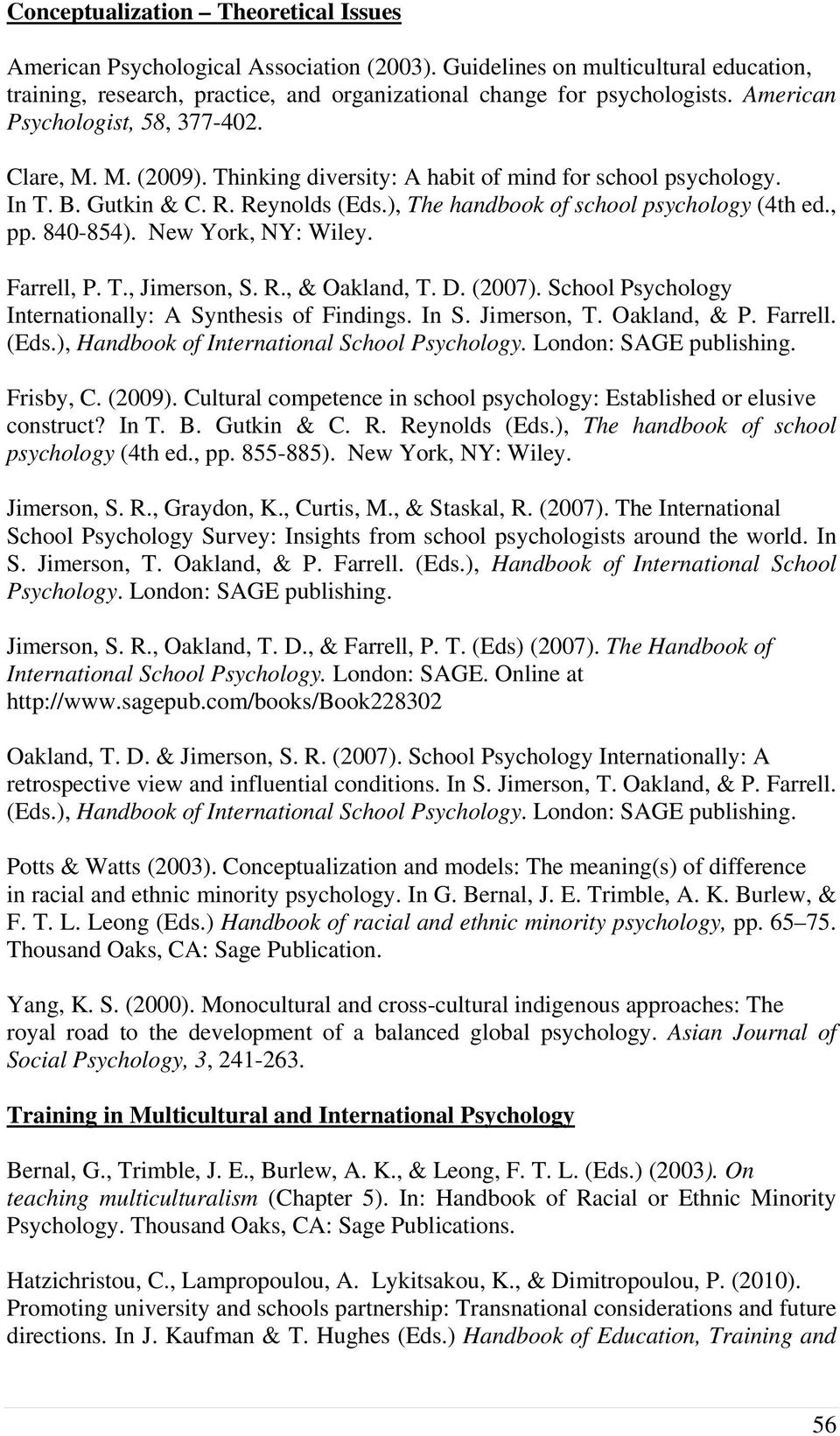 , pp. 840-854). New York, NY: Wiley. Farrell, P. T., Jimerson, S. R., & Oakland, T. D. (2007). School Psychology Internationally: A Synthesis of Findings. In S. Jimerson, T. Oakland, & P. Farrell. (Eds.