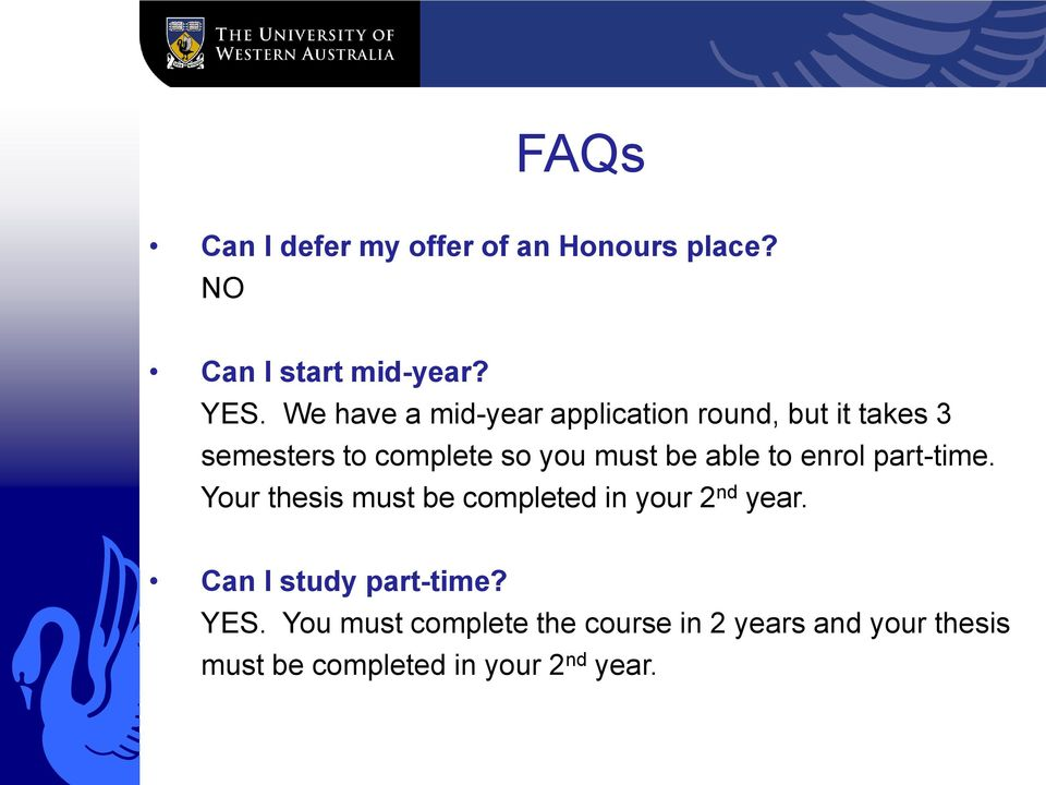 able to enrol part-time. Your thesis must be completed in your 2 nd year.