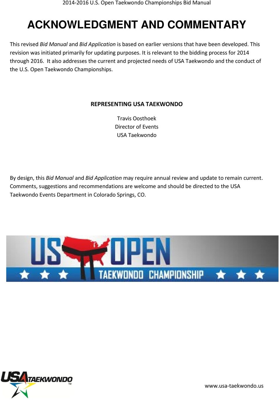 It also addresses the current and projected needs of USA Taekwondo and the conduct of the U.S. Open Taekwondo Championships.