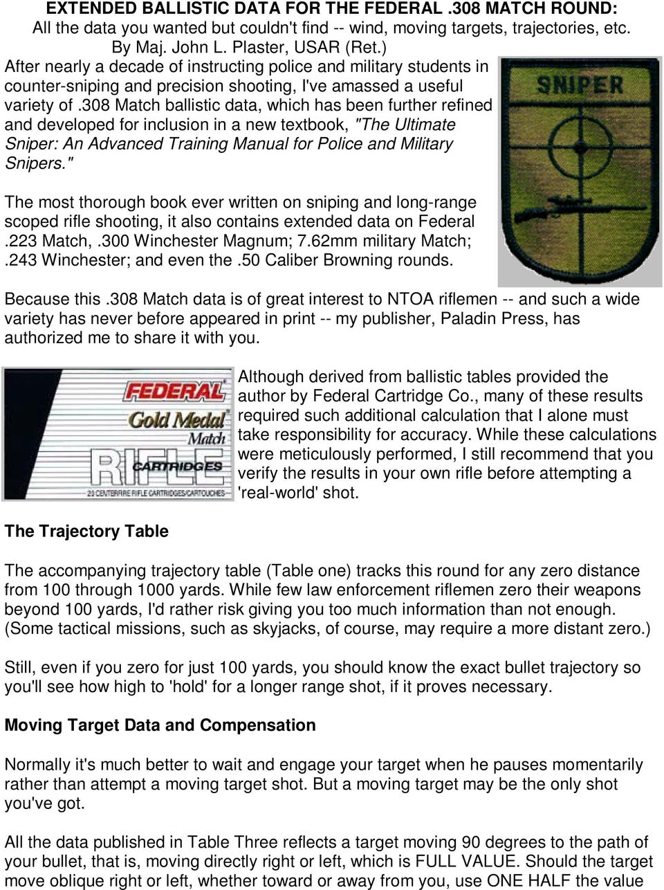 "308 Match ballistic data, which has been further refined and developed for inclusion in a new textbook, ""The Ultimate Sniper: An Advanced Training Manual for Police and Military Snipers."