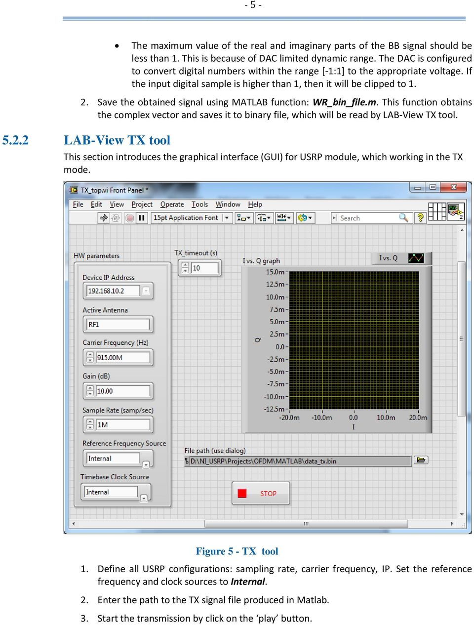 Save the obtained signal using MATLAB function: WR_bin_file.m. This function obtains the complex vector and saves it to binary file, which will be read by LAB-View TX tool. 5.2.