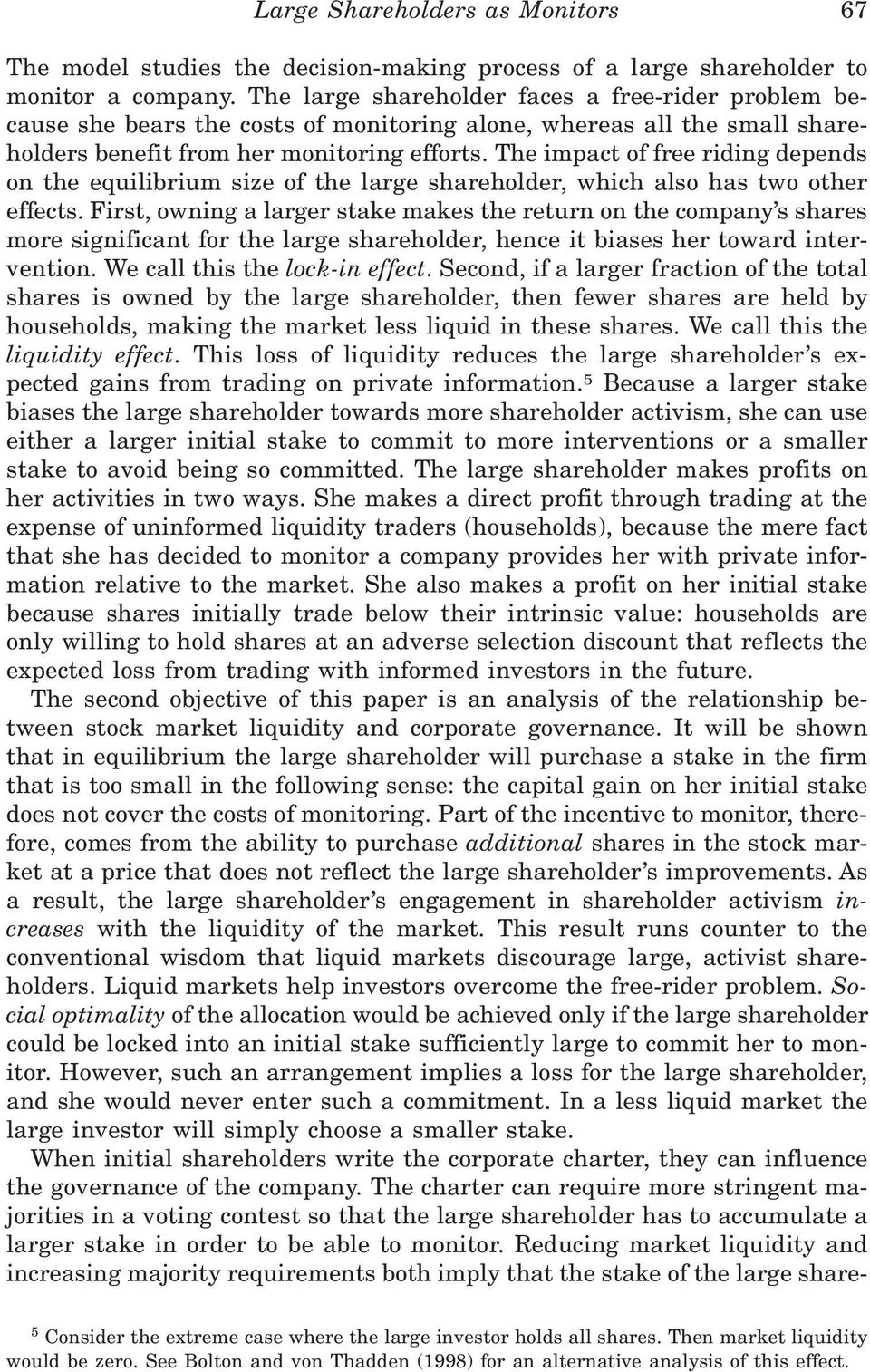 The impact of free riding depends on the equilibrium size of the large shareholder, which also has two other effects.