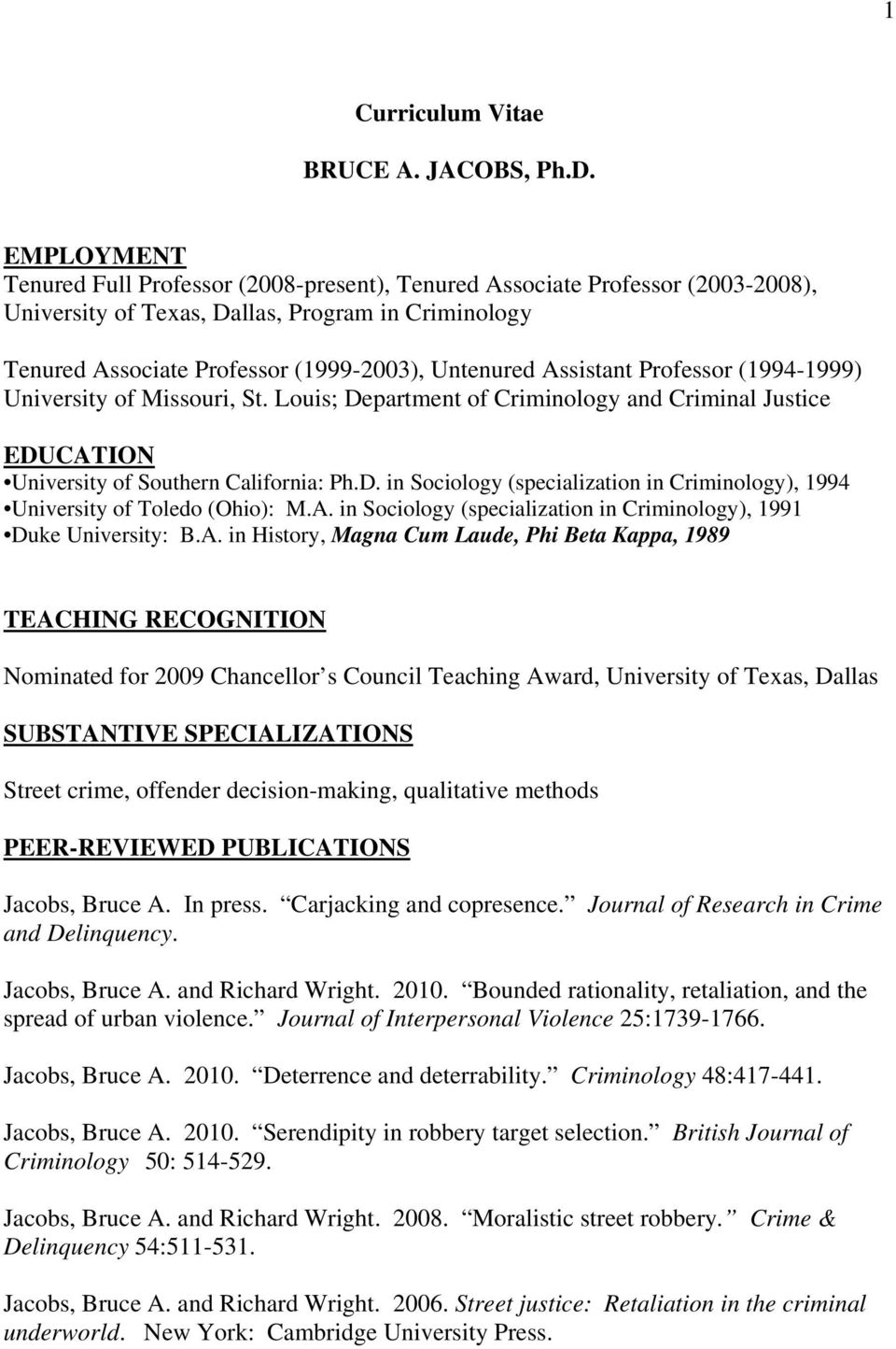 Assistant Professor (1994-1999) University of Missouri, St. Louis; Department of Criminology and Criminal Justice EDUCATION University of Southern California: Ph.D. in Sociology (specialization in Criminology), 1994 University of Toledo (Ohio): M.