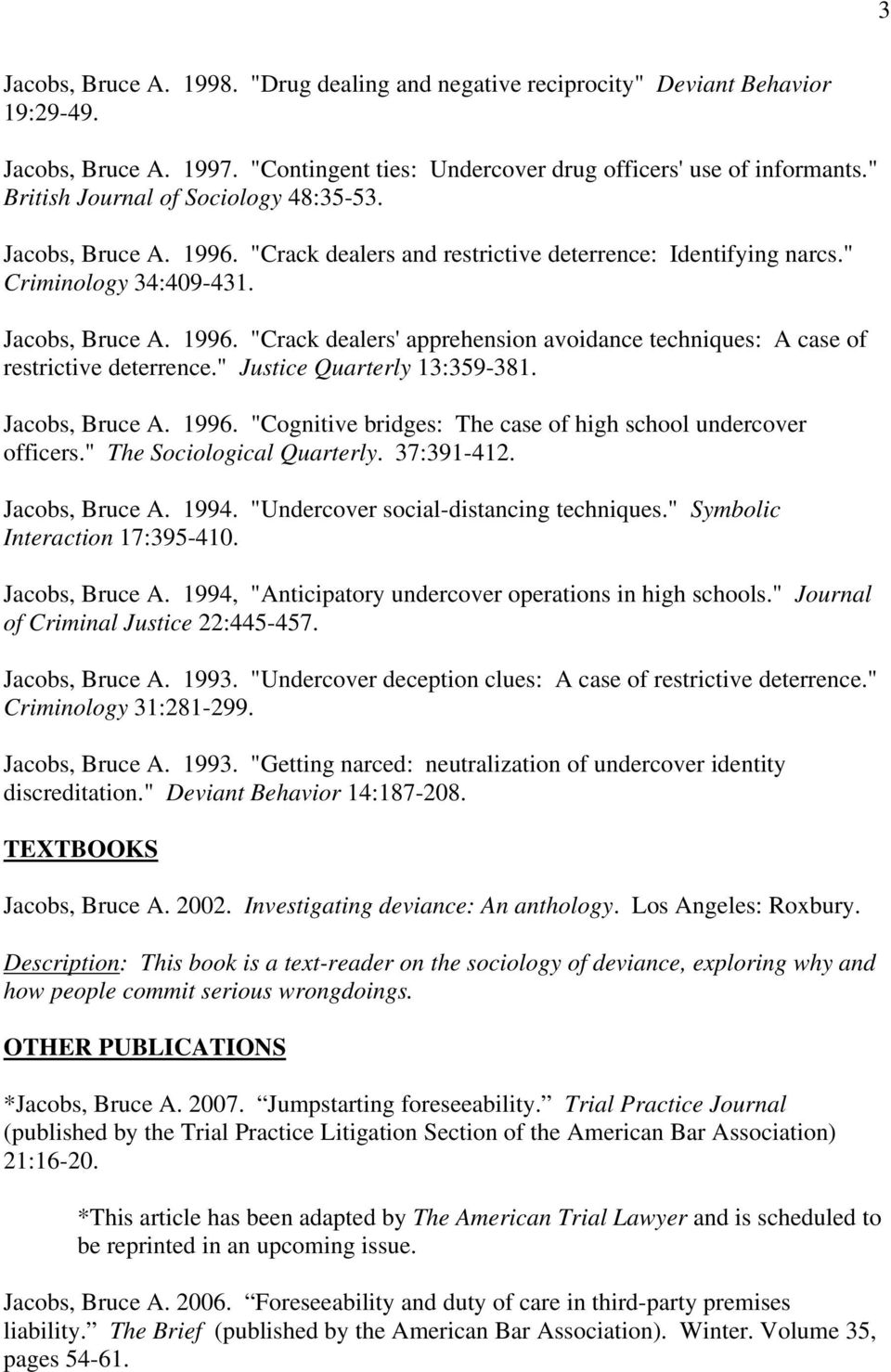 """ Justice Quarterly 13:359-381. Jacobs, Bruce A. 1996. ""Cognitive bridges: The case of high school undercover officers."" The Sociological Quarterly. 37:391-412. Jacobs, Bruce A. 1994."