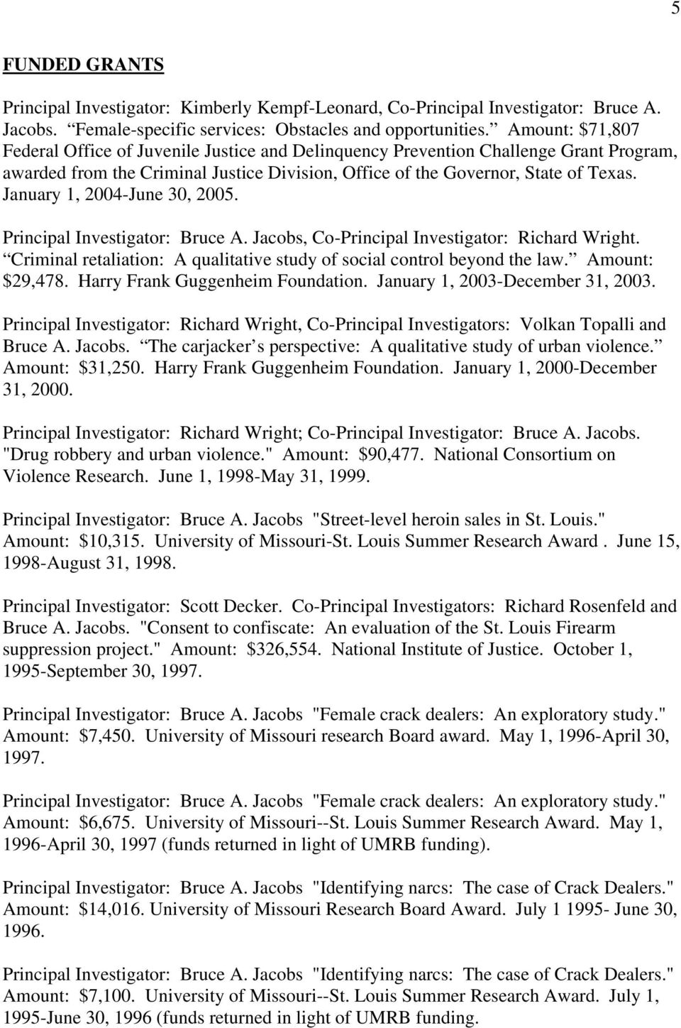 January 1, 2004-June 30, 2005. Principal Investigator: Bruce A. Jacobs, Co-Principal Investigator: Richard Wright. Criminal retaliation: A qualitative study of social control beyond the law.