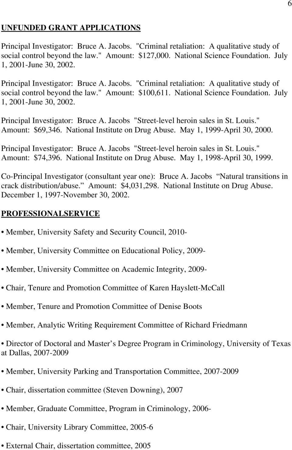 "July 1, 2001-June 30, 2002. Principal Investigator: Bruce A. Jacobs ""Street-level heroin sales in St. Louis."" Amount: $69,346. National Institute on Drug Abuse. May 1, 1999-April 30, 2000."