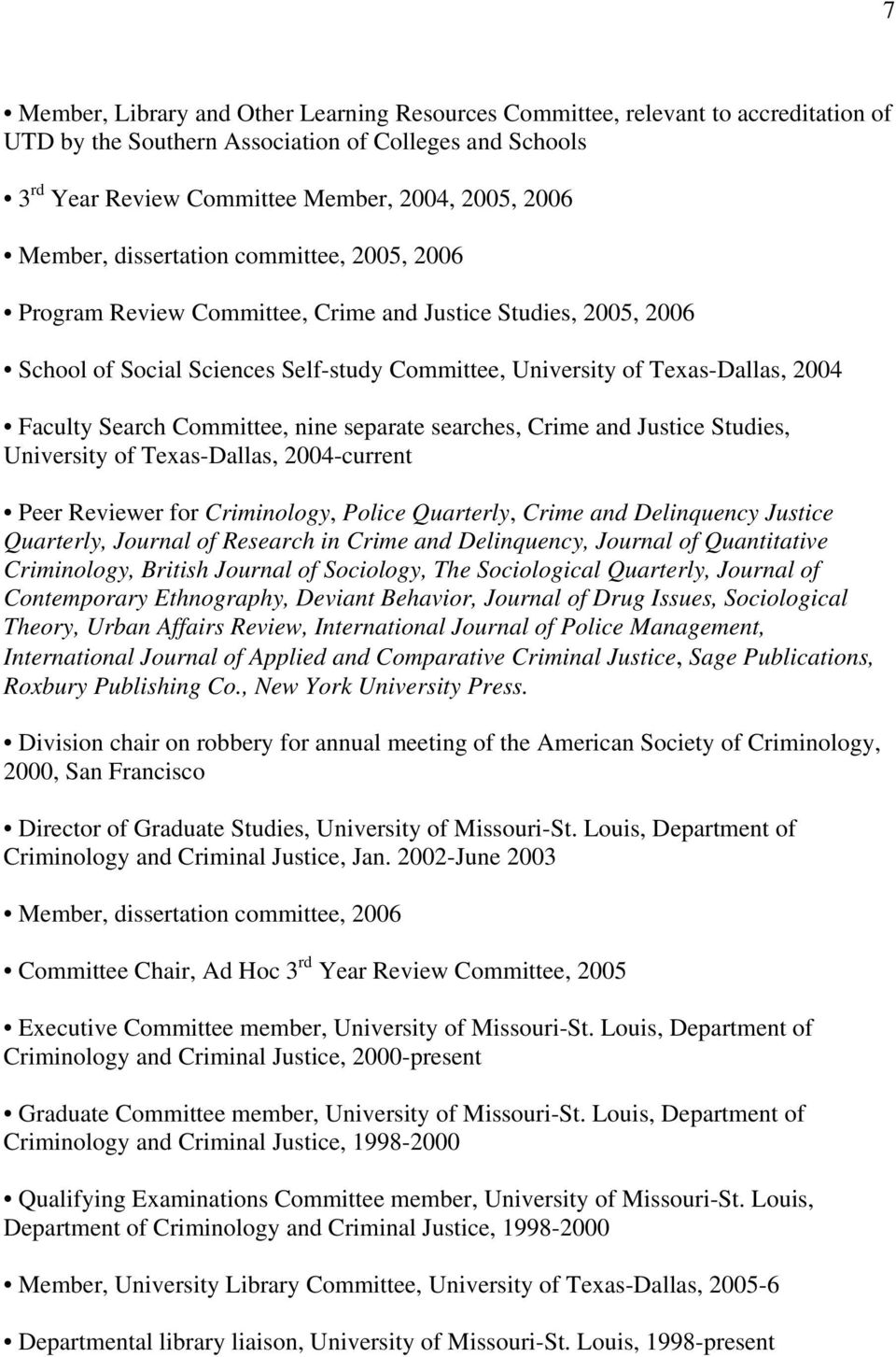 Search Committee, nine separate searches, Crime and Justice Studies, University of Texas-Dallas, 2004-current Peer Reviewer for Criminology, Police Quarterly, Crime and Delinquency Justice Quarterly,