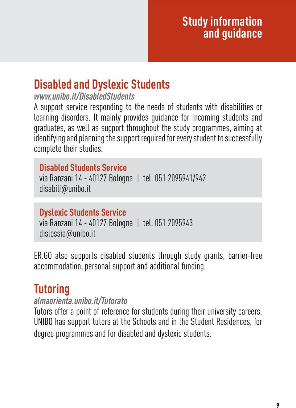 successfully complete their studies. Disabled Students Service via Ranzani 14-40127 Bologna tel. 051 2095941/942 disabili@unibo.it Dyslexic Students Service via Ranzani 14-40127 Bologna tel.