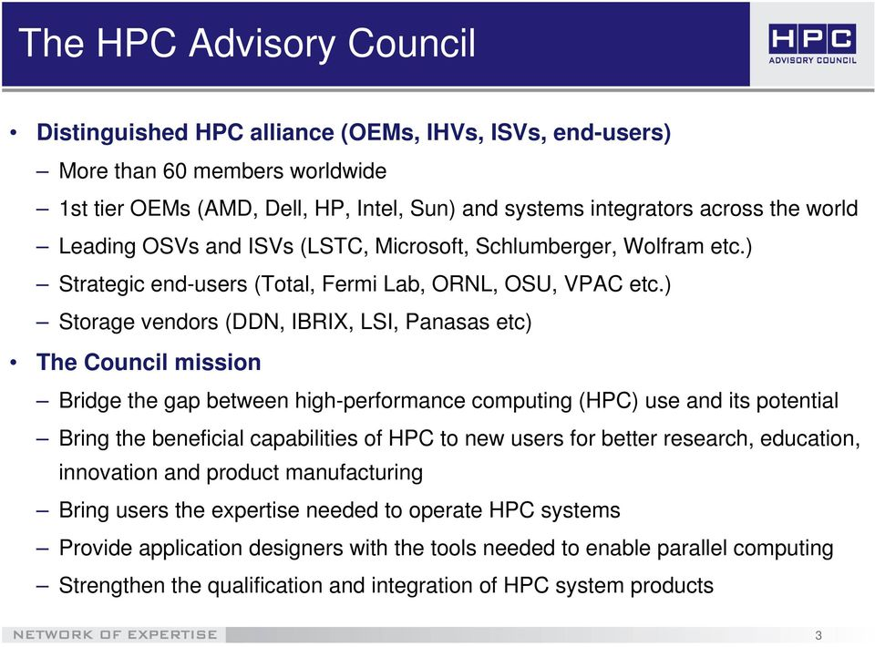 ) Storage vendors (DDN, IBRIX, LSI, Panasas etc) The Council mission Bridge the gap between high-performance computing (HPC) use and its potential Bring the beneficial capabilities of HPC to new