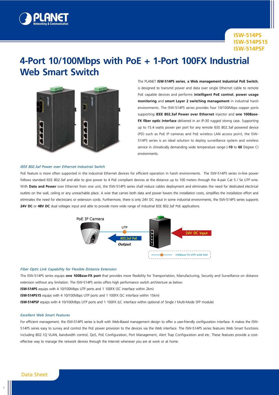 The series provides four 10/Mbps copper ports supporting IEEE 802.3af Power over Ethernet injector and one Base- FX fiber optic interface delivered in an IP-30 rugged strong case. Supporting up to 15.