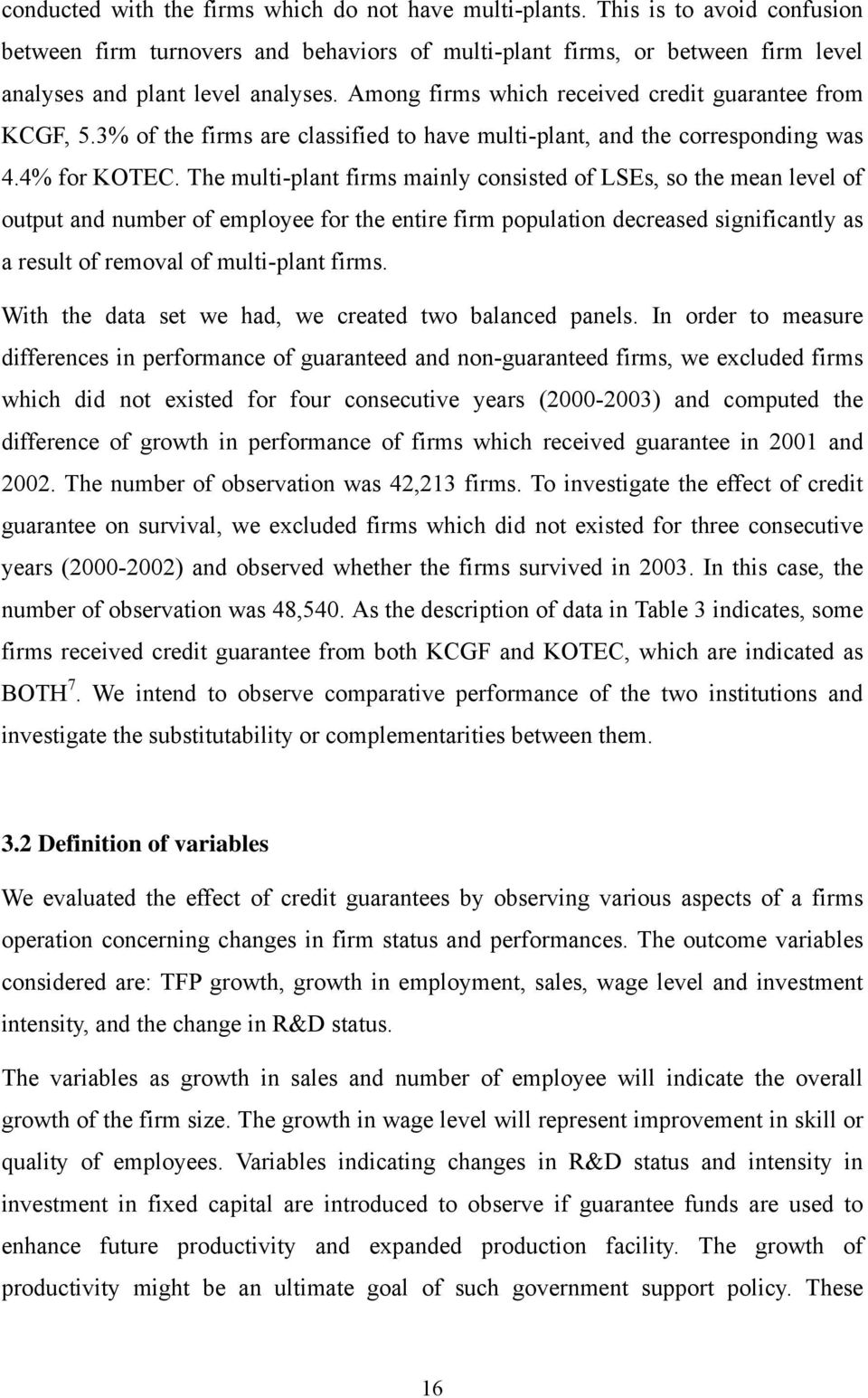 The multi-plant firms mainly consisted of LSEs, so the mean level of output and number of employee for the entire firm population decreased significantly as a result of removal of multi-plant firms.