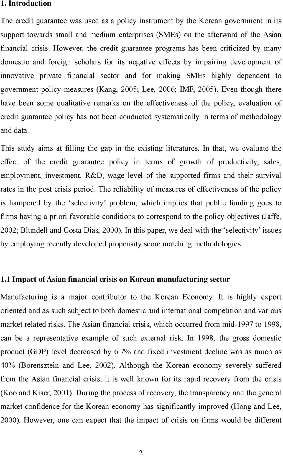 making SMEs highly dependent to government policy measures (Kang, 2005; Lee, 2006; IMF, 2005).