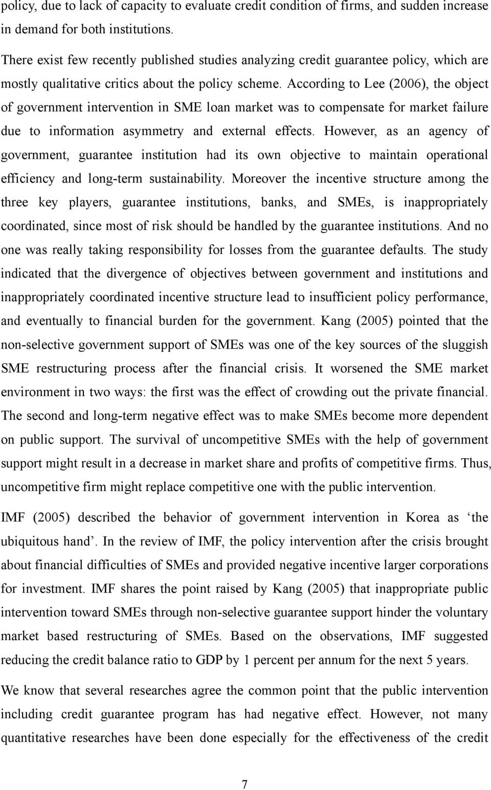 According to Lee (2006), the object of government intervention in SME loan market was to compensate for market failure due to information asymmetry and external effects.