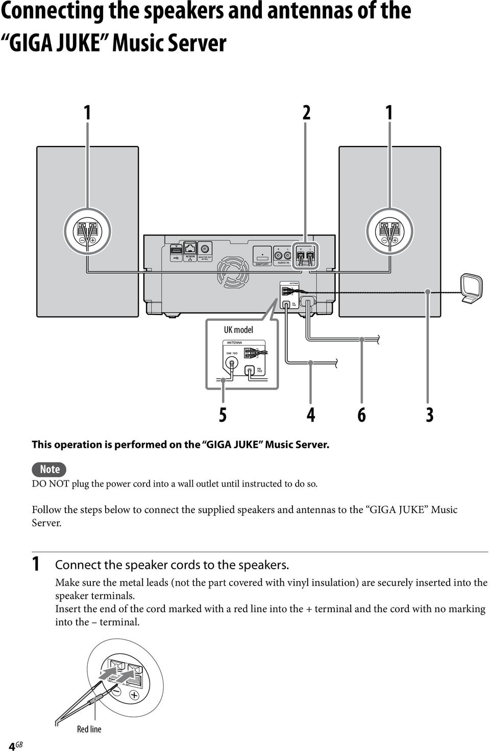 Follow the steps below to connect the supplied speakers and antennas to the GIGA JUKE Music Server. 1 Connect the speaker cords to the speakers.