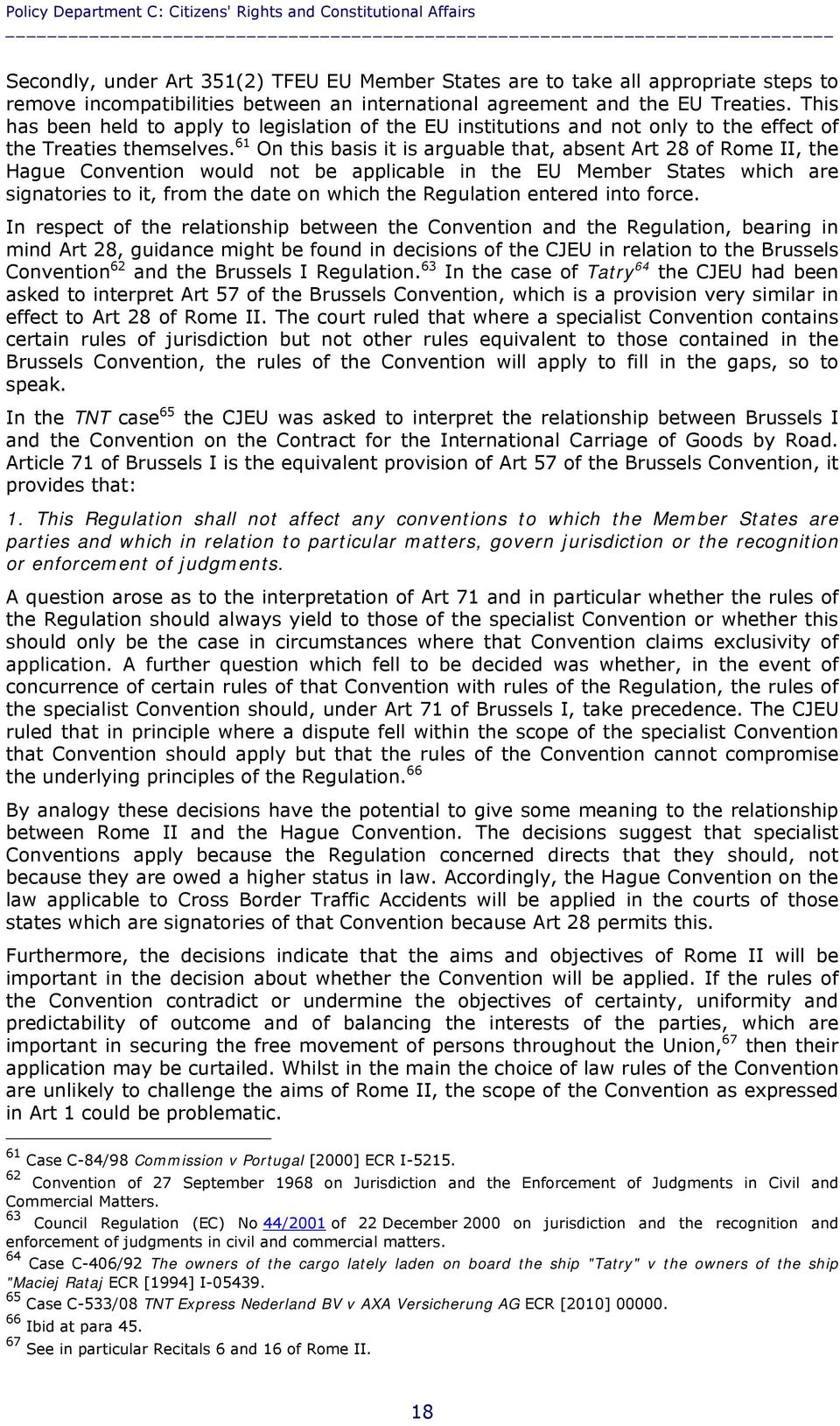 61 On this basis it is arguable that, absent Art 28 of Rome II, the Hague Convention would not be applicable in the EU Member States which are signatories to it, from the date on which the Regulation