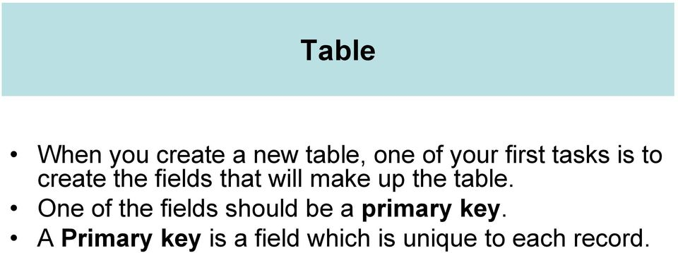 table. One of the fields should be a primary key.