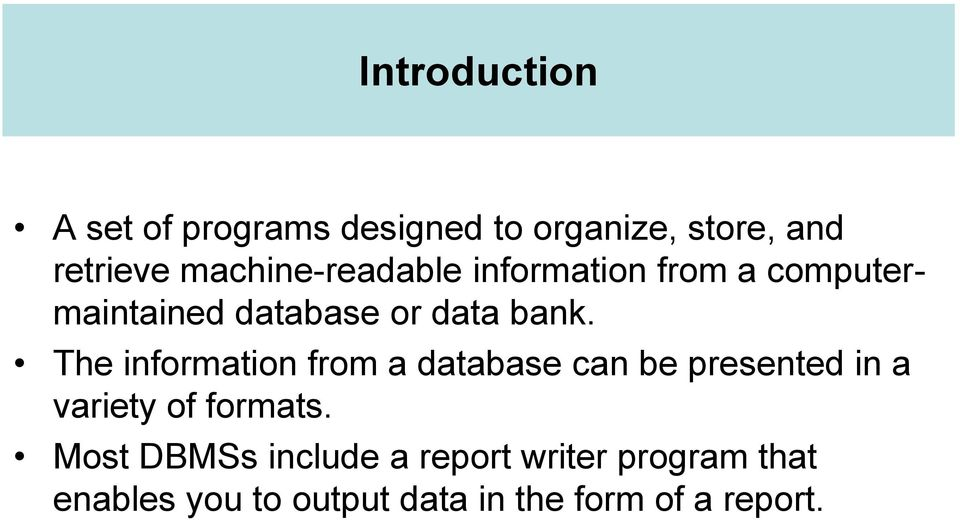 The information from a database can be presented in a variety of formats.