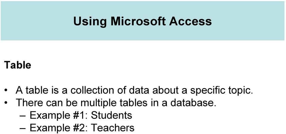 There can be multiple tables in a database.