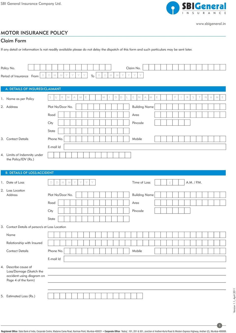 Period of Insurance From To A. DETAILS OF INSURED/CLAIMANT 1. Name as per Policy 2. 3. 4. Limits of Indemnity under the Policy/IDV (Rs.) B. DETAILS OF LOSS/ACCIDENT 1. Date of Loss Time of Loss : A.M. / P.