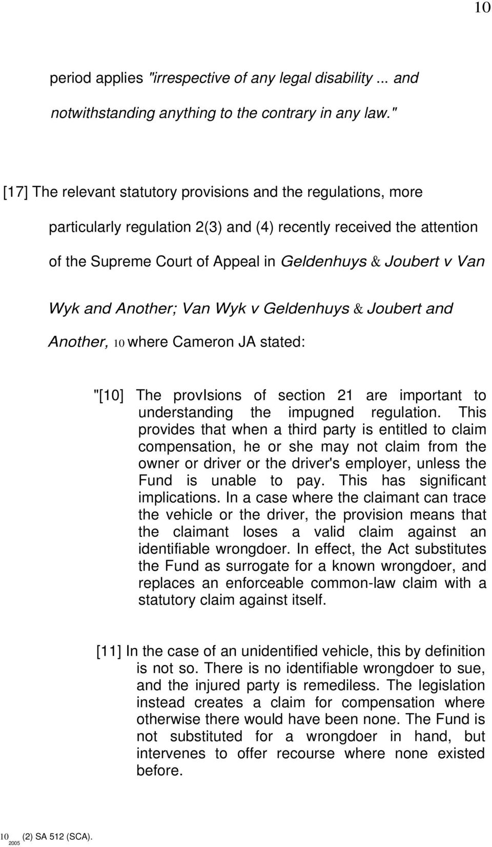 "Wyk and Another; Van Wyk v Geldenhuys & Joubert and Another, 10 where Cameron JA stated: ""[10] The provisions of section 21 are important to understanding the impugned regulation."