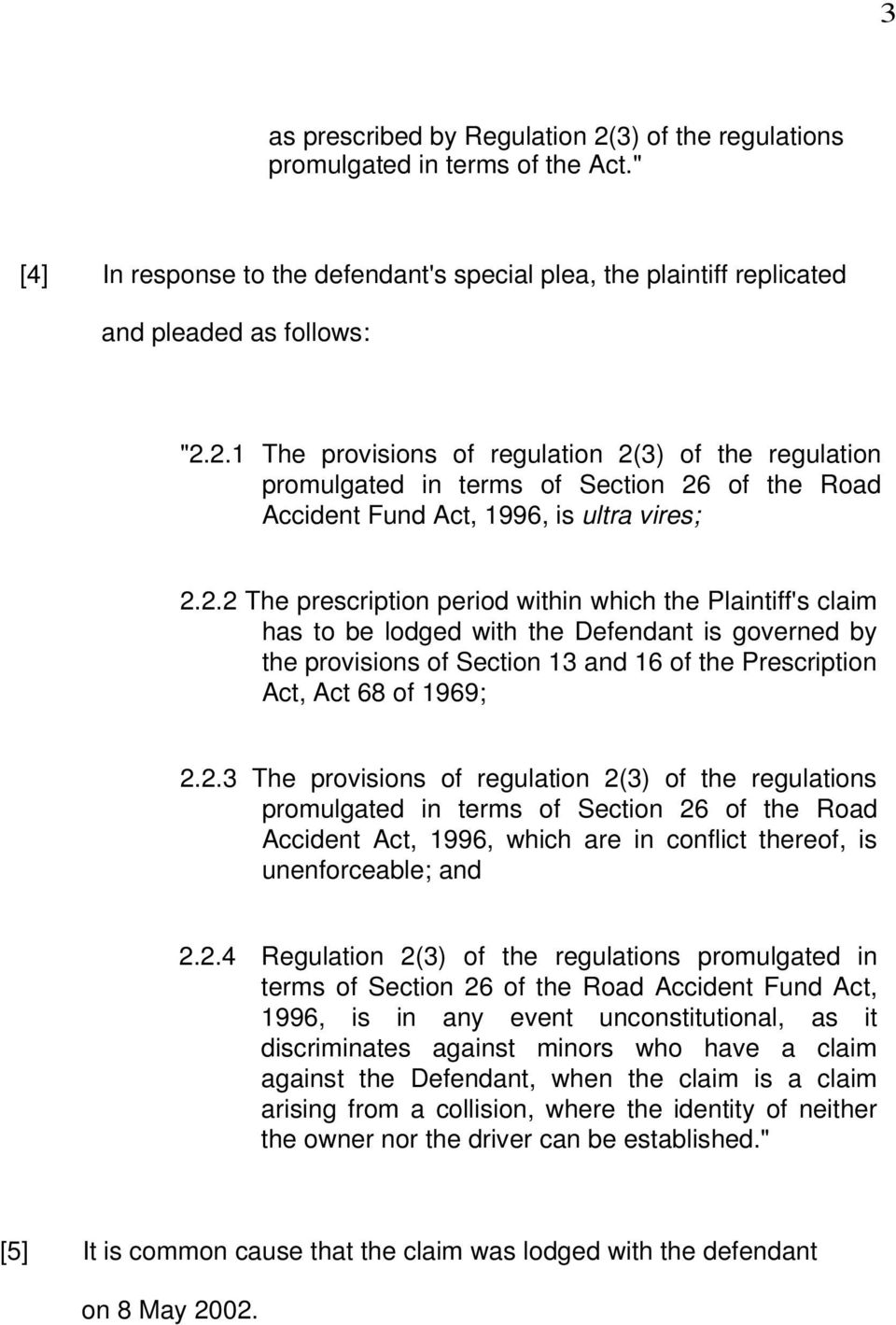 2.4 Regulation 2(3) of the regulations promulgated in terms of Section 26 of the Road Accident Fund Act, 1996, is in any event unconstitutional, as it discriminates against minors who have a claim