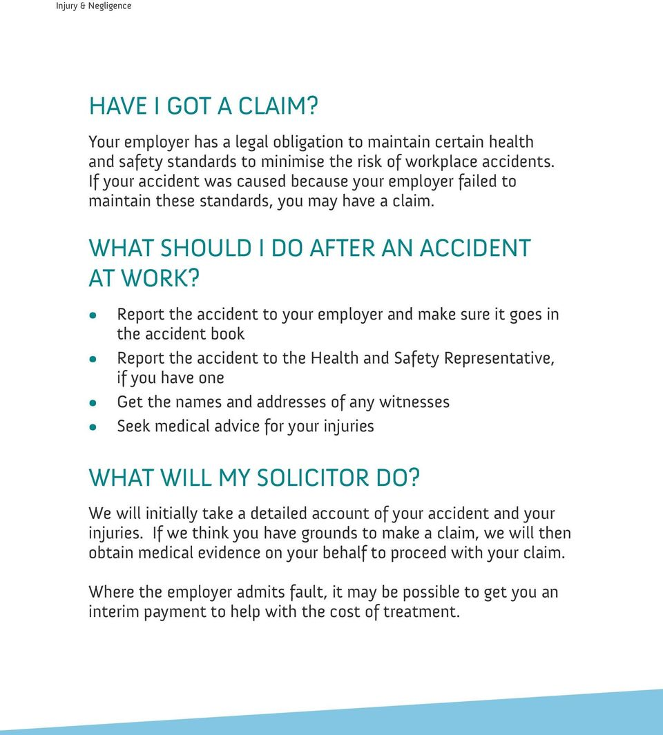 Report the accident to your employer and make sure it goes in the accident book Report the accident to the Health and Safety Representative, if you have one Get the names and addresses of any