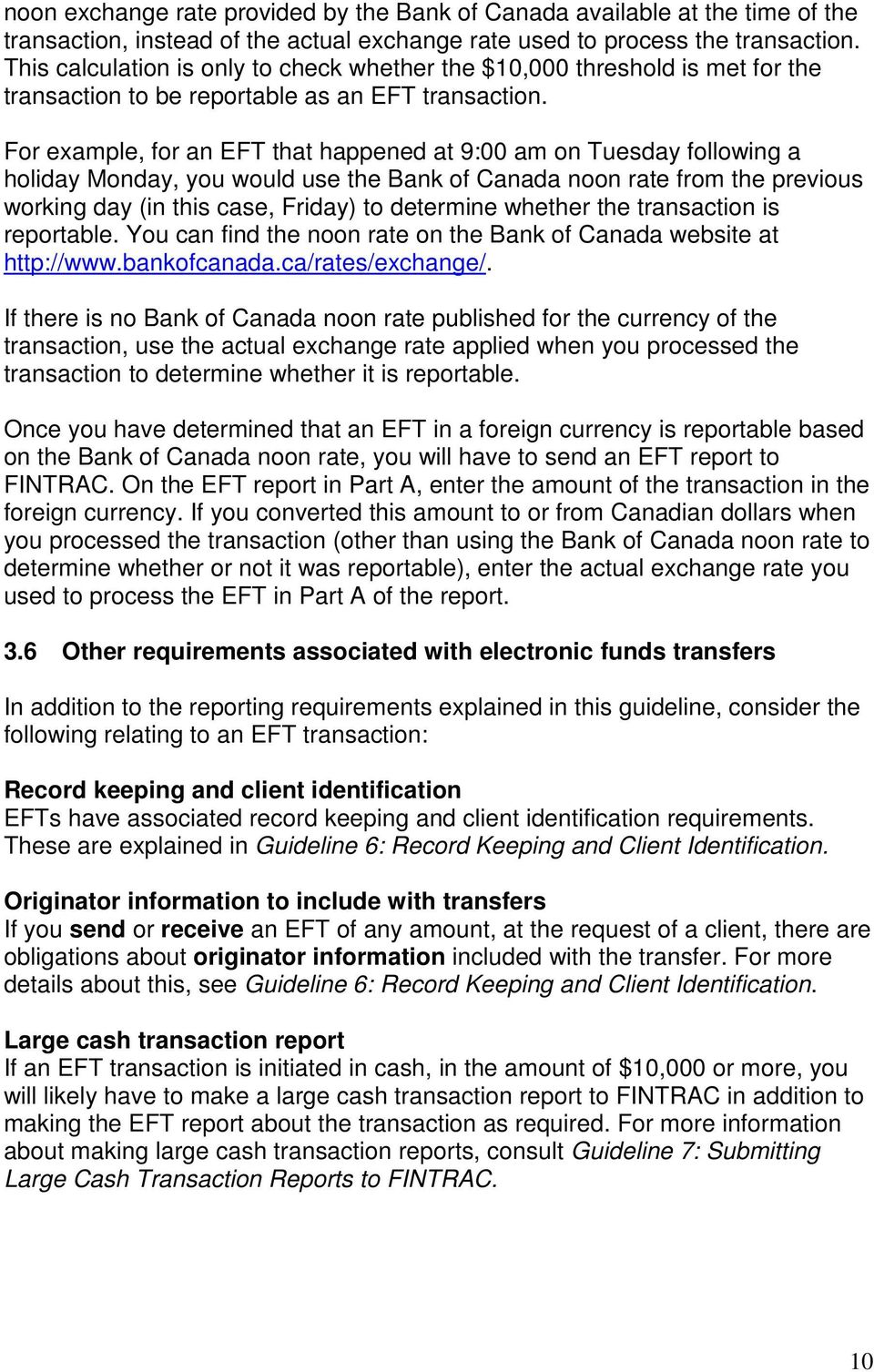 For example, for an EFT that happened at 9:00 am on Tuesday following a holiday Monday, you would use the Bank of Canada noon rate from the previous working day (in this case, Friday) to determine