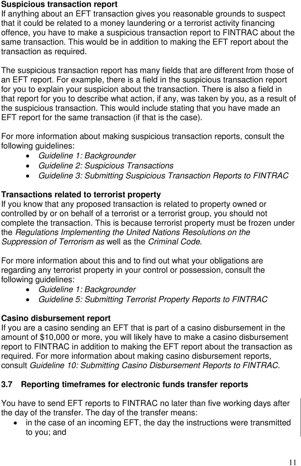 The suspicious transaction report has many fields that are different from those of an EFT report.