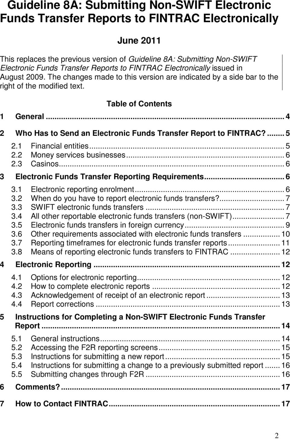 .. 4 2 Who Has to Send an Electronic Funds Transfer Report to FINTRAC?... 5 2.1 Financial entities... 5 2.2 Money services businesses... 6 2.3 Casinos.