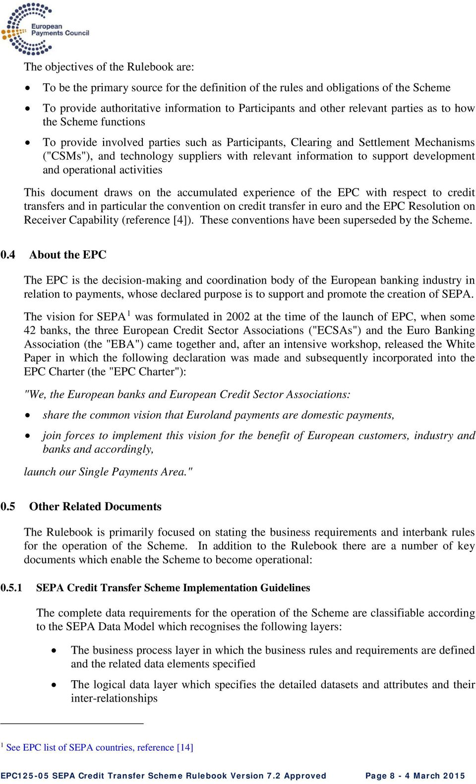development and operational activities This document draws on the accumulated experience of the EPC with respect to credit transfers and in particular the convention on credit transfer in euro and