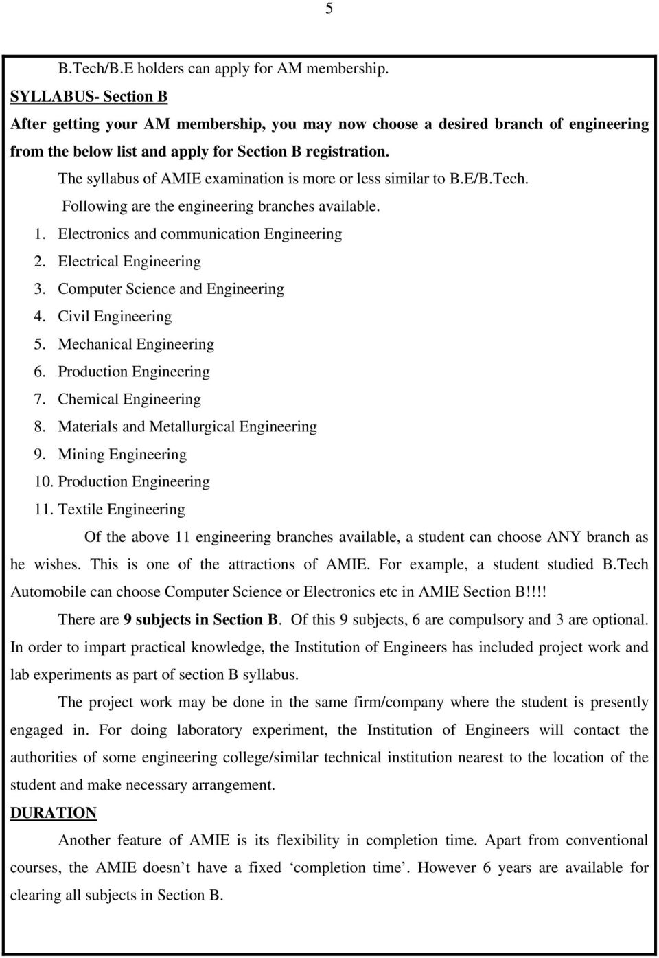 The syllabus of AMIE examination is more or less similar to B.E/B.Tech. Following are the engineering branches available. 1. Electronics and communication Engineering 2. Electrical Engineering 3.