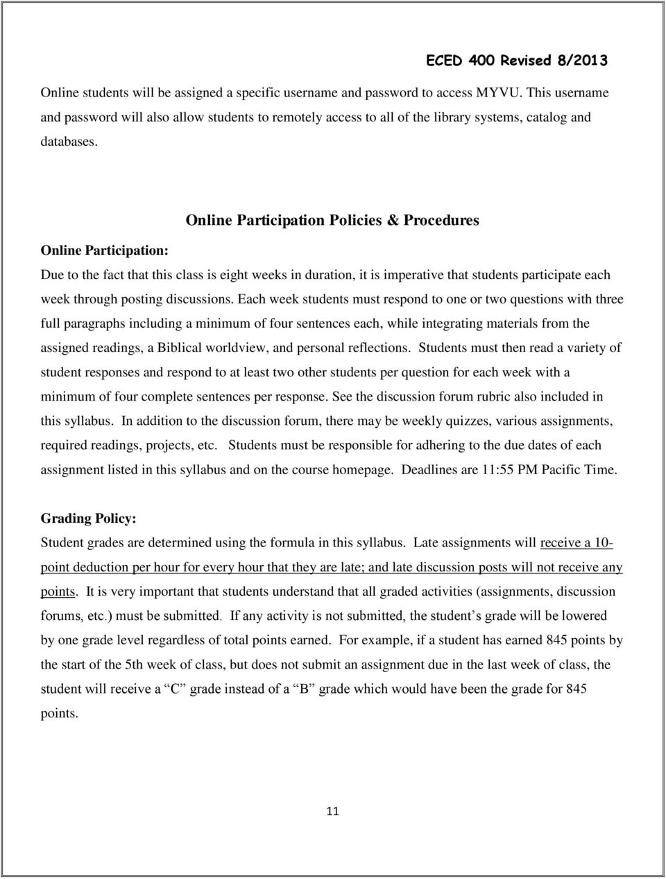 Online Participation Policies & Procedures Online Participation: Due to the fact that this class is eight weeks in duration, it is imperative that students participate each week through posting