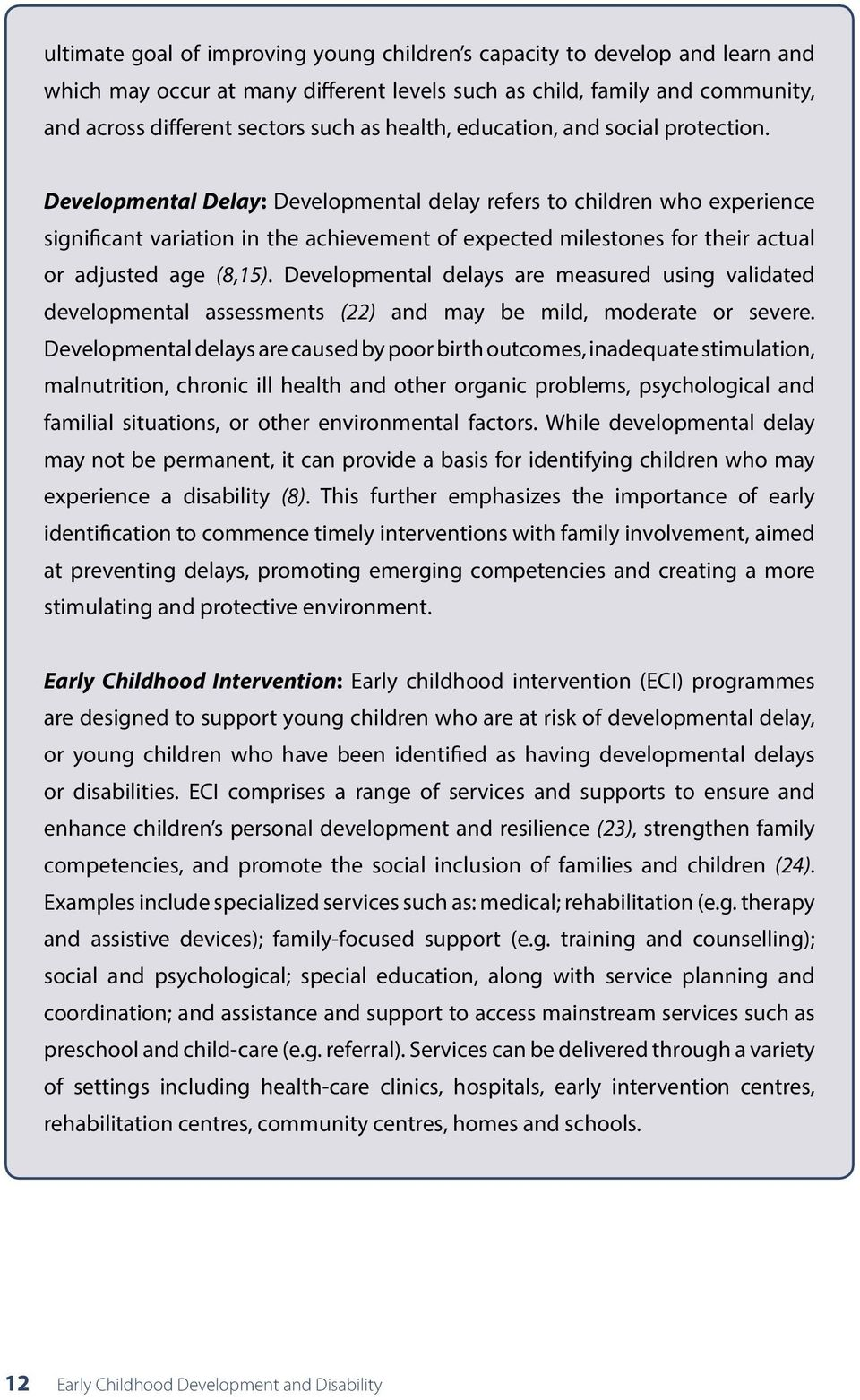 Developmental Delay: Developmental delay refers to children who experience significant variation in the achievement of expected milestones for their actual or adjusted age (8,15).