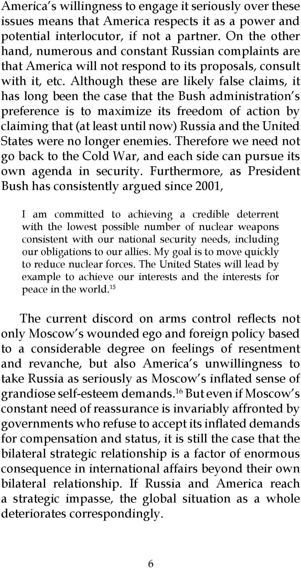 Although these are likely false claims, it has long been the case that the Bush administration s preference is to maximize its freedom of action by claiming that (at least until now) Russia and the