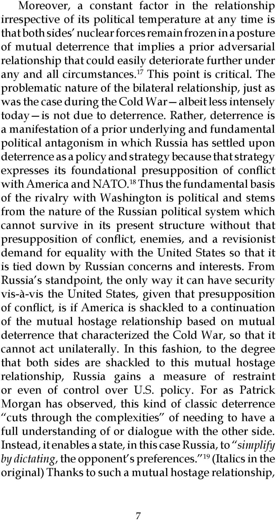 The problematic nature of the bilateral relationship, just as was the case during the Cold War albeit less intensely today is not due to deterrence.